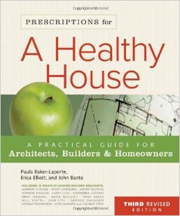 Prescriptions for a Healthy House: A Practical Guide for Architects, Builders, and Homeowners, 3rd. ed.